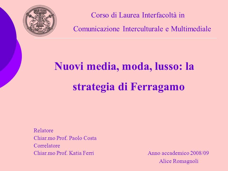 Corso di Laurea Interfacoltà in Comunicazione Interculturale e Multimediale Nuovi media, moda, lusso: la strategia di Ferragamo Relatore Chiar.mo Prof