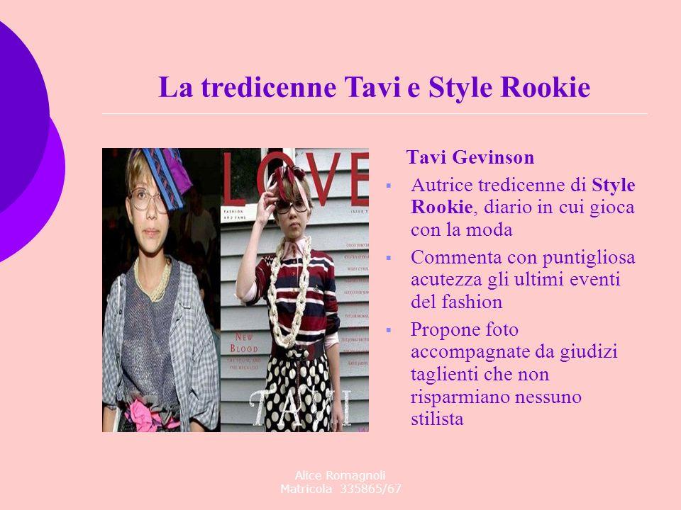 Alice Romagnoli Matricola 335865/67 Tavi Gevinson Autrice tredicenne di Style Rookie, diario in cui gioca con la moda Commenta con puntigliosa acutezz
