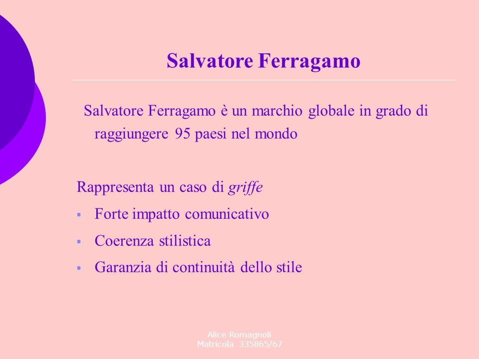 Alice Romagnoli Matricola 335865/67 Salvatore Ferragamo è un marchio globale in grado di raggiungere 95 paesi nel mondo Rappresenta un caso di griffe
