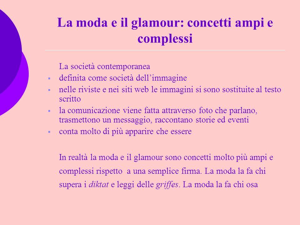 La moda e il glamour: concetti ampi e complessi La società contemporanea definita come società dellimmagine nelle riviste e nei siti web le immagini s