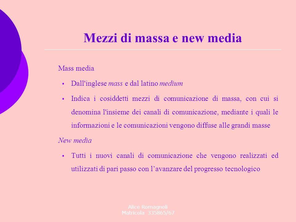Mezzi di massa e new media Mass media Dall'inglese mass e dal latino medium Indica i cosiddetti mezzi di comunicazione di massa, con cui si denomina l
