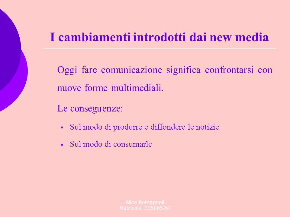 Alice Romagnoli Matricola 335865/67 Oggi fare comunicazione significa confrontarsi con nuove forme multimediali. Le conseguenze: Sul modo di produrre