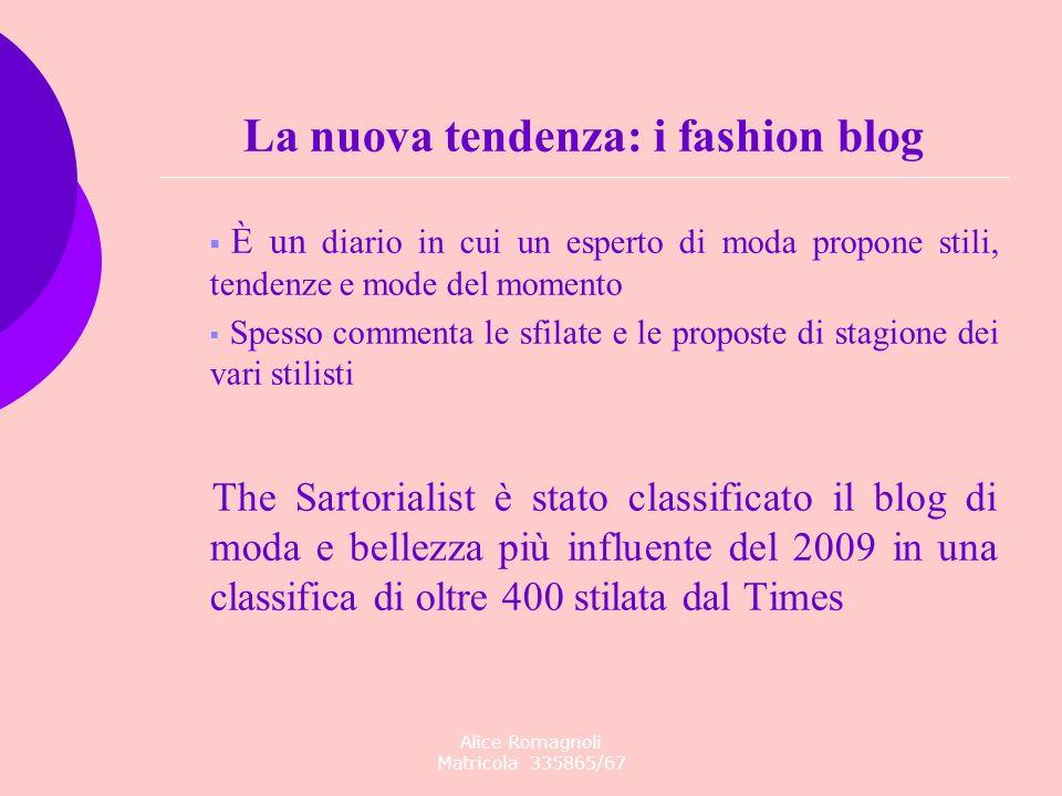 Alice Romagnoli Matricola 335865/67 La nuova tendenza: i fashion blog È un diario in cui un esperto di moda propone stili, tendenze e mode del momento
