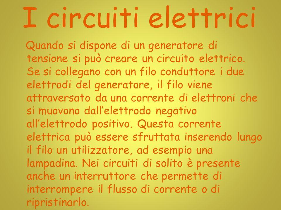 I circuiti elettrici Quando si dispone di un generatore di tensione si può creare un circuito elettrico.