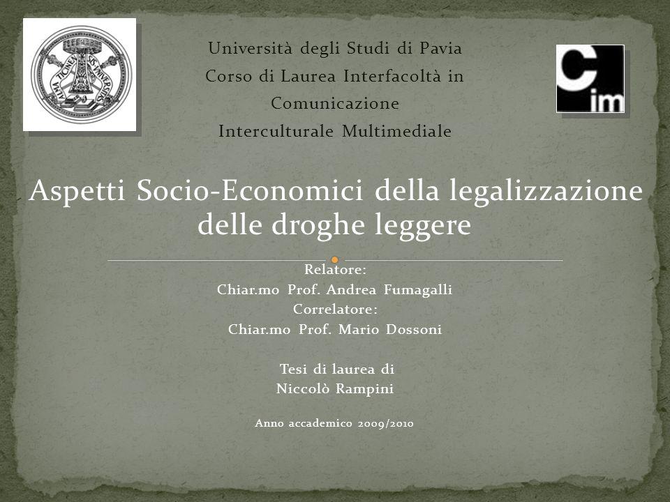 Università degli Studi di Pavia Corso di Laurea Interfacoltà in Comunicazione Interculturale Multimediale Aspetti Socio-Economici della legalizzazione