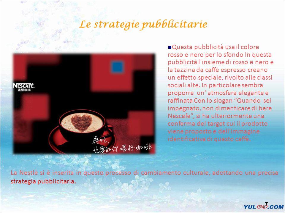7 Le strategie pubblicitarie Questa pubblicità usa il colore rosso e nero per lo sfondo In questa pubblicità linsieme di rosso e nero e la tazzina da