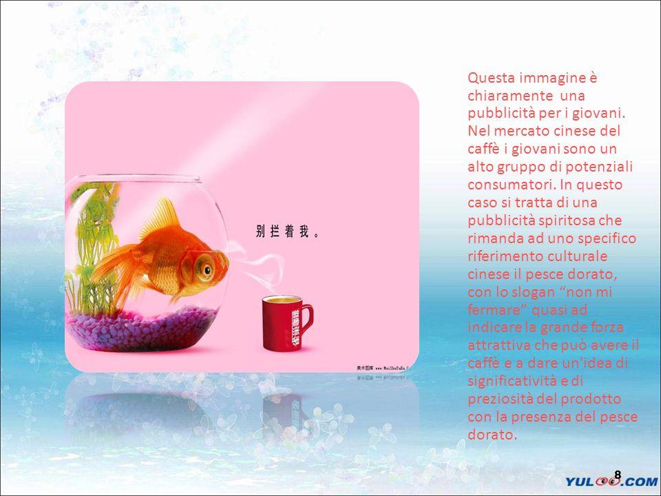8 Questa immagine è chiaramente una pubblicità per i giovani. Nel mercato cinese del caffè i giovani sono un alto gruppo di potenziali consumatori. In