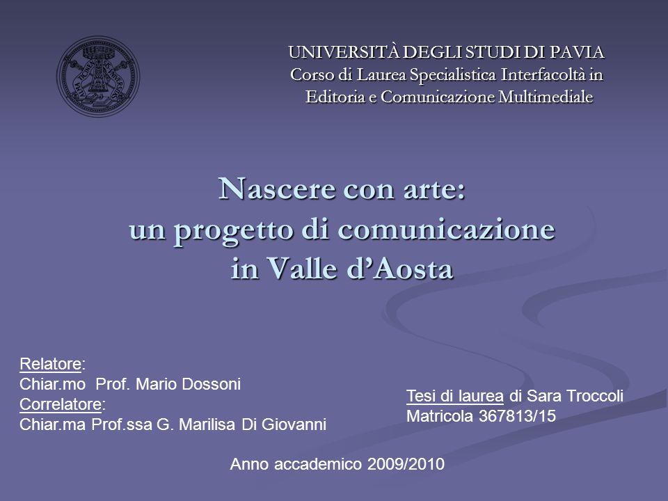 Nascere con arte: un progetto di comunicazione in Valle dAosta UNIVERSITÀ DEGLI STUDI DI PAVIA Corso di Laurea Specialistica Interfacoltà in Editoria