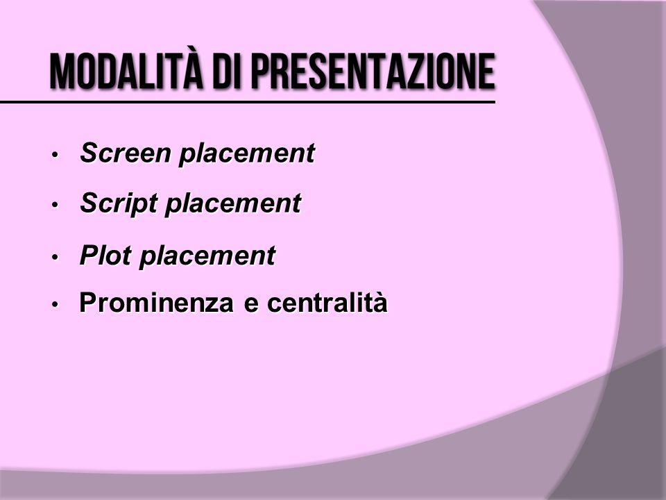 Screen placement Screen placement Script placement Script placement Plot placement Plot placement Prominenza e centralità Prominenza e centralità