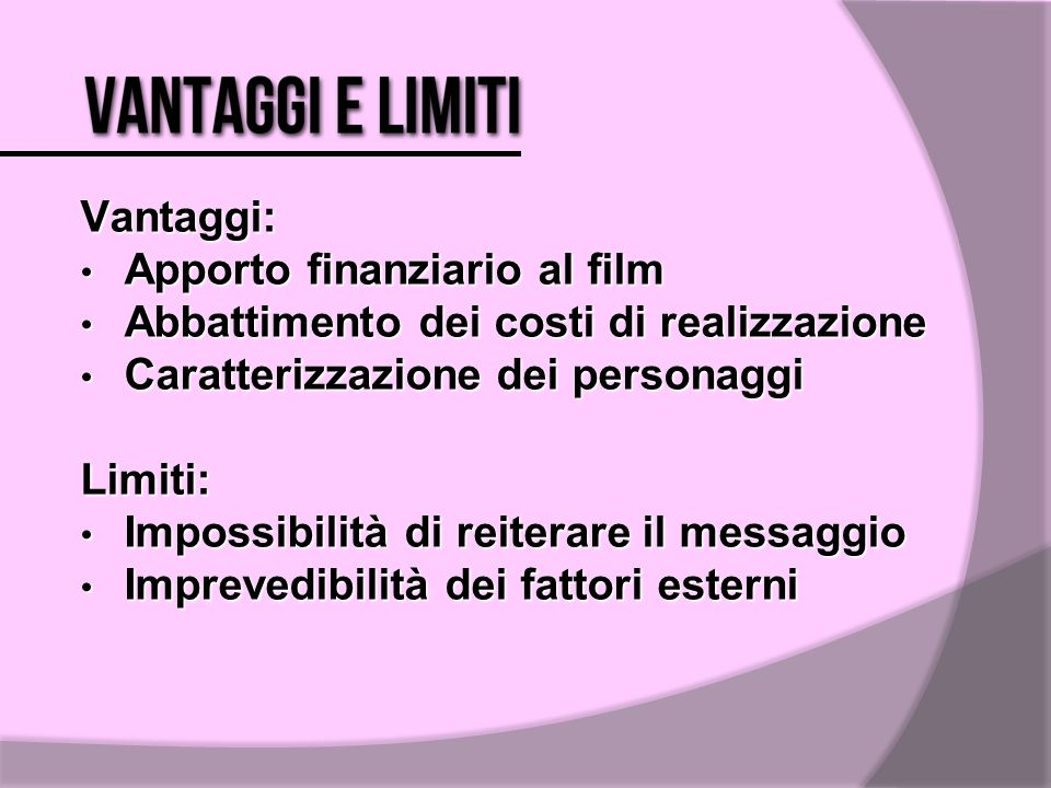 Vantaggi: Apporto finanziario al film Apporto finanziario al film Abbattimento dei costi di realizzazione Abbattimento dei costi di realizzazione Cara
