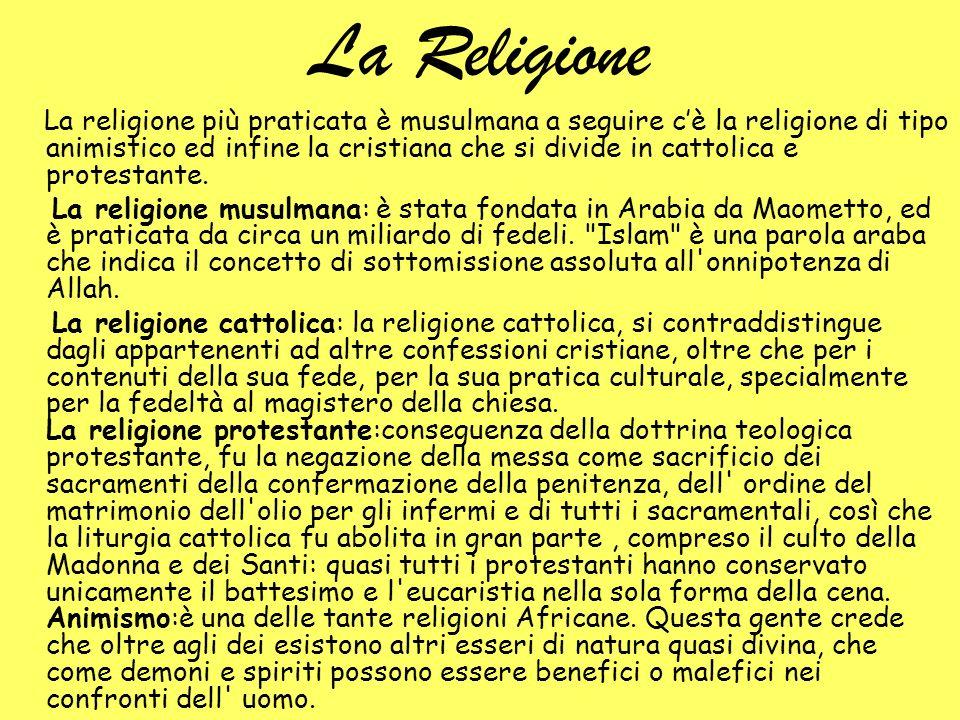 La Religione La religione più praticata è musulmana a seguire cè la religione di tipo animistico ed infine la cristiana che si divide in cattolica e p