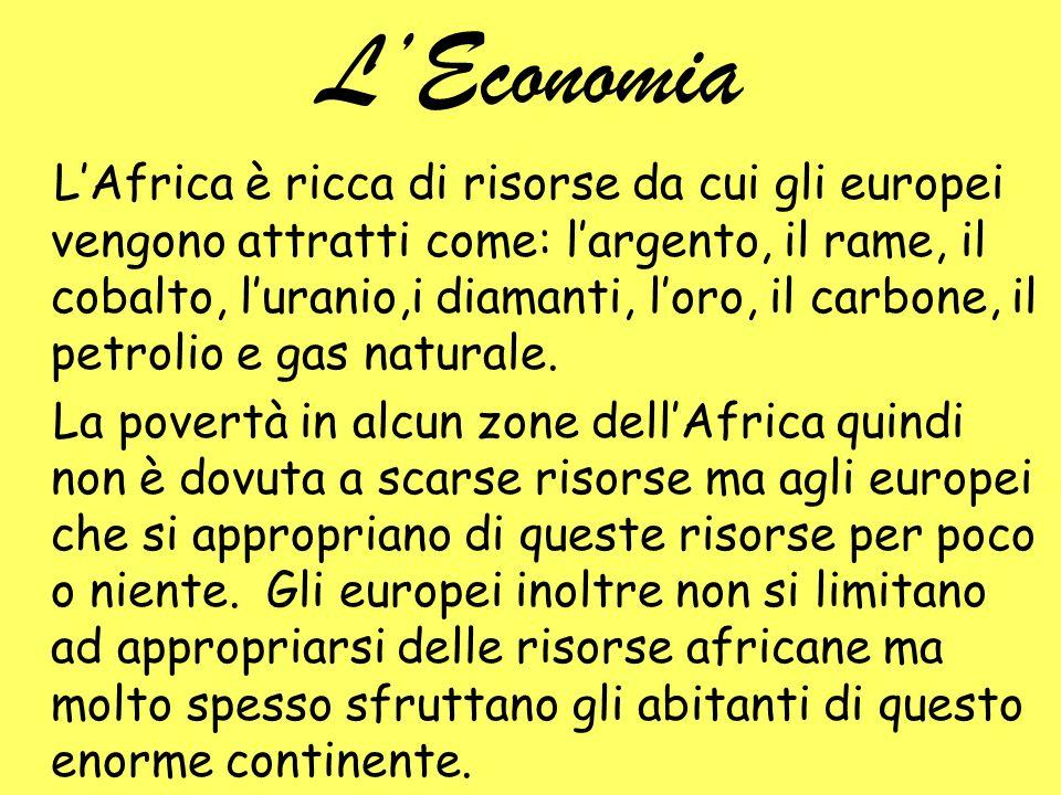 LEconomia LAfrica è ricca di risorse da cui gli europei vengono attratti come: largento, il rame, il cobalto, luranio,i diamanti, loro, il carbone, il