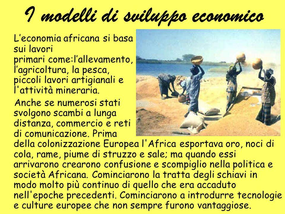 I modelli di sviluppo economico Leconomia africana si basa soprattutto sui lavori primari come:lallevamento, lagricoltura, la pesca, piccoli lavori ar