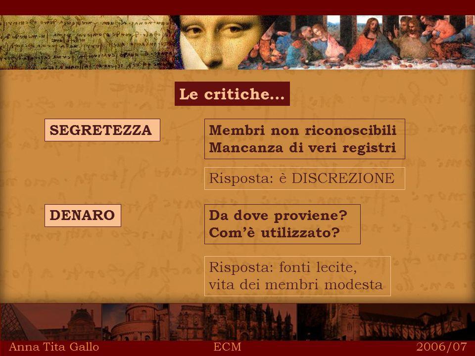 Anna Tita Gallo ECM 2006/07 Le critiche… SEGRETEZZAMembri non riconoscibili Mancanza di veri registri Risposta: è DISCREZIONE DENARODa dove proviene.