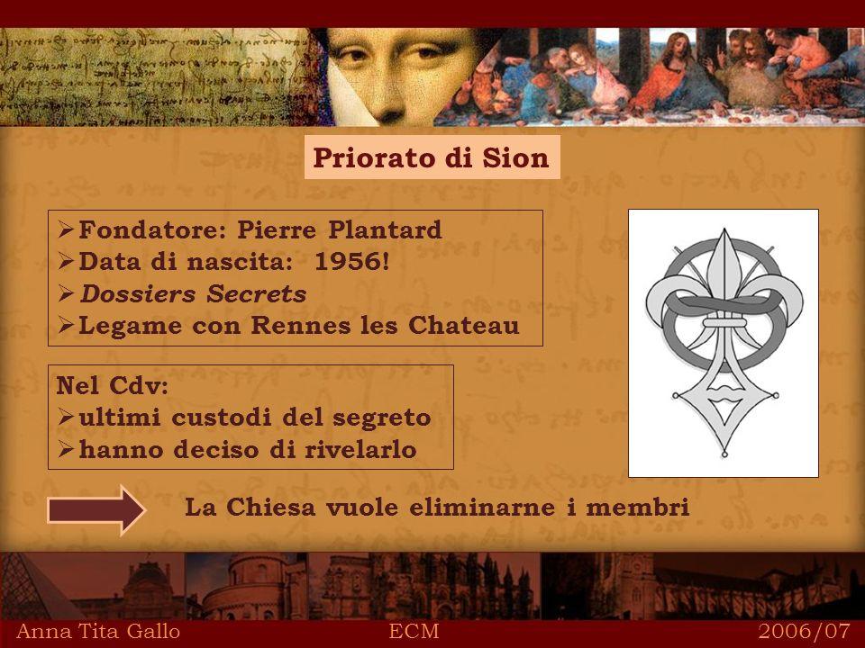 Anna Tita Gallo ECM 2006/07 Priorato di Sion Nel Cdv: ultimi custodi del segreto hanno deciso di rivelarlo Fondatore: Pierre Plantard Data di nascita: 1956.