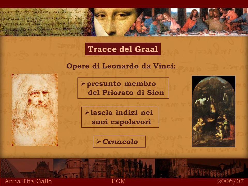 Anna Tita Gallo ECM 2006/07 Tracce del Graal Opere di Leonardo da Vinci: presunto membro del Priorato di Sion lascia indizi nei suoi capolavori Cenacolo