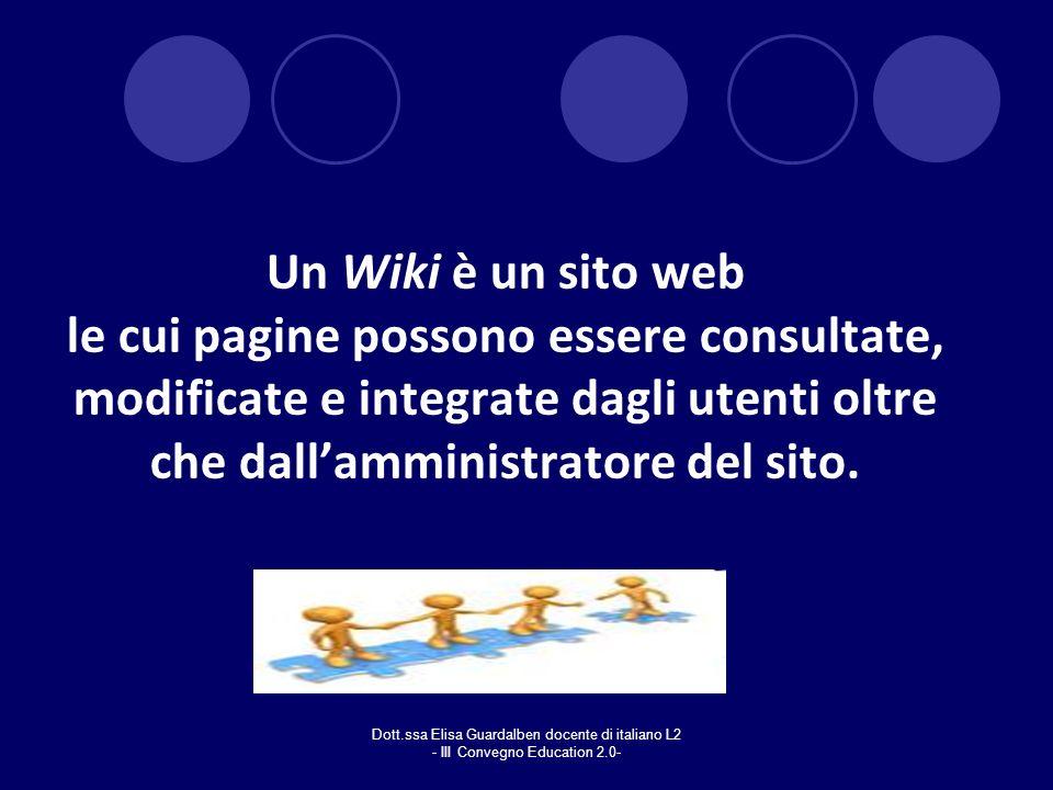 Dott.ssa Elisa Guardalben docente di italiano L2 - III Convegno Education 2.0- Un Wiki è un sito web le cui pagine possono essere consultate, modifica