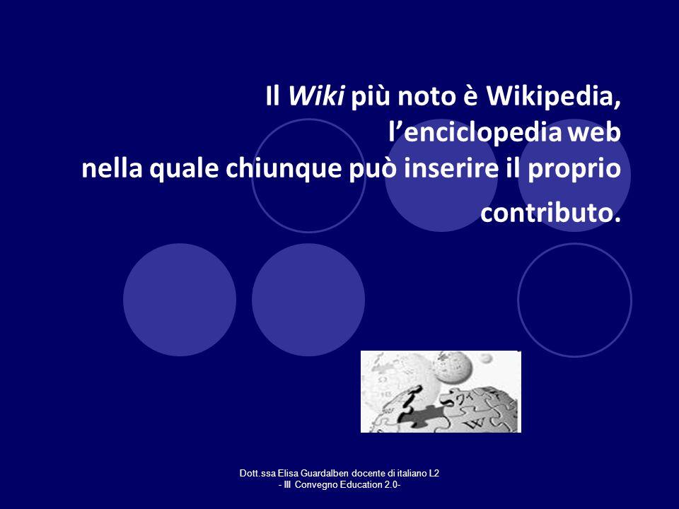 Dott.ssa Elisa Guardalben docente di italiano L2 - III Convegno Education 2.0- Il Wiki più noto è Wikipedia, lenciclopedia web nella quale chiunque pu