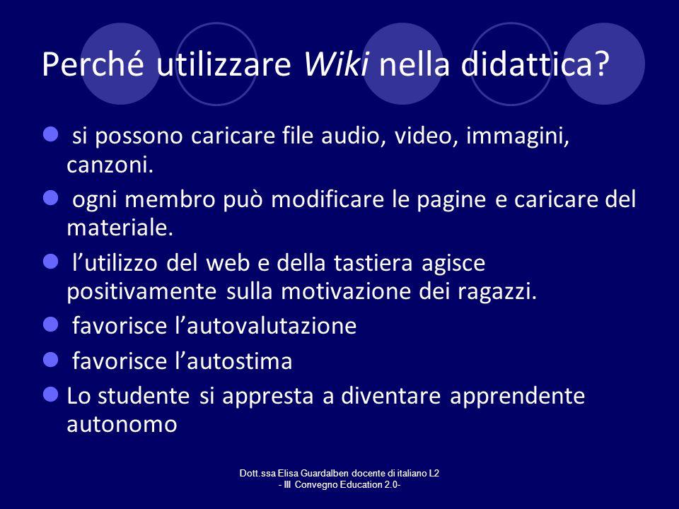 Dott.ssa Elisa Guardalben docente di italiano L2 - III Convegno Education 2.0- Perché utilizzare Wiki nella didattica? si possono caricare file audio,