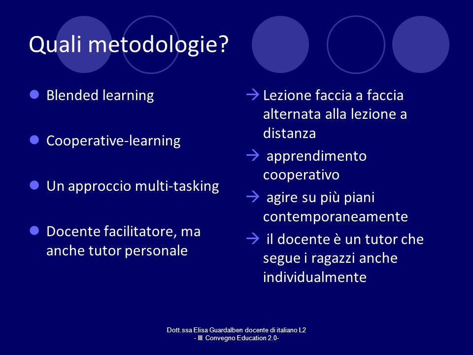 Dott.ssa Elisa Guardalben docente di italiano L2 - III Convegno Education 2.0- Quali metodologie? Blended learning Cooperative-learning Un approccio m
