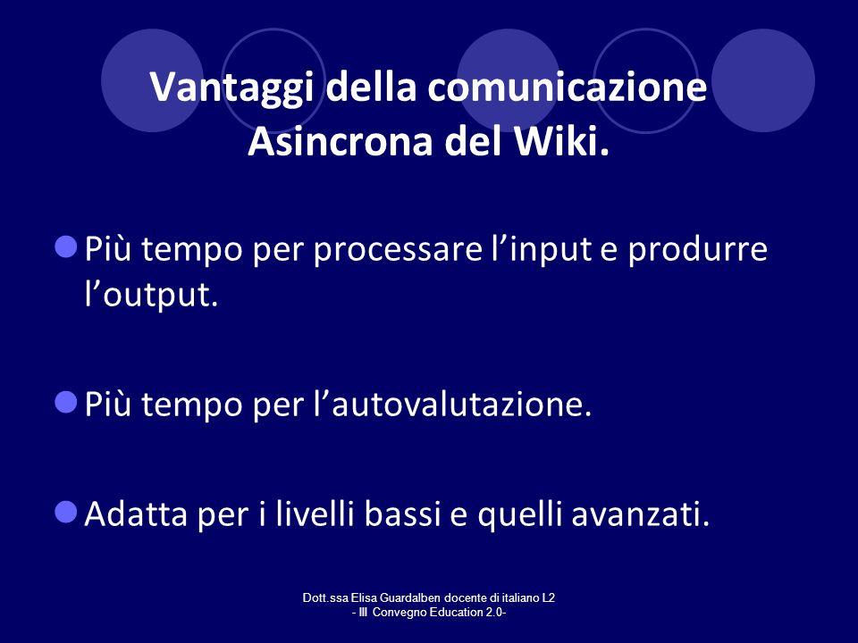 Dott.ssa Elisa Guardalben docente di italiano L2 - III Convegno Education 2.0- Vantaggi della comunicazione Asincrona del Wiki. Più tempo per processa