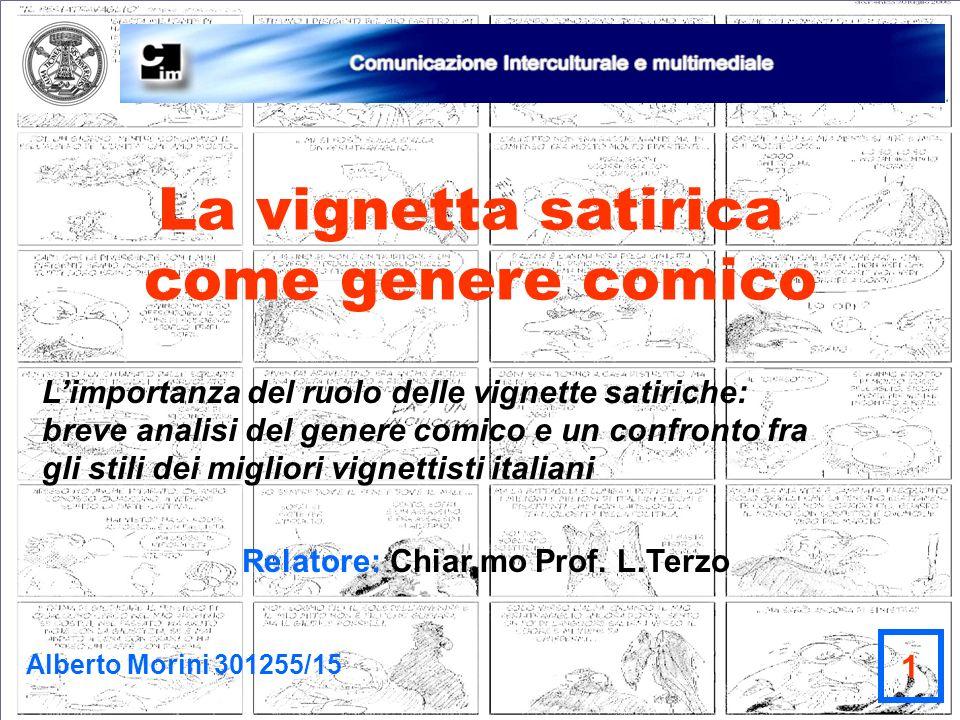 La vignetta satirica come genere comico Alberto Morini 301255/15 Limportanza del ruolo delle vignette satiriche: breve analisi del genere comico e un