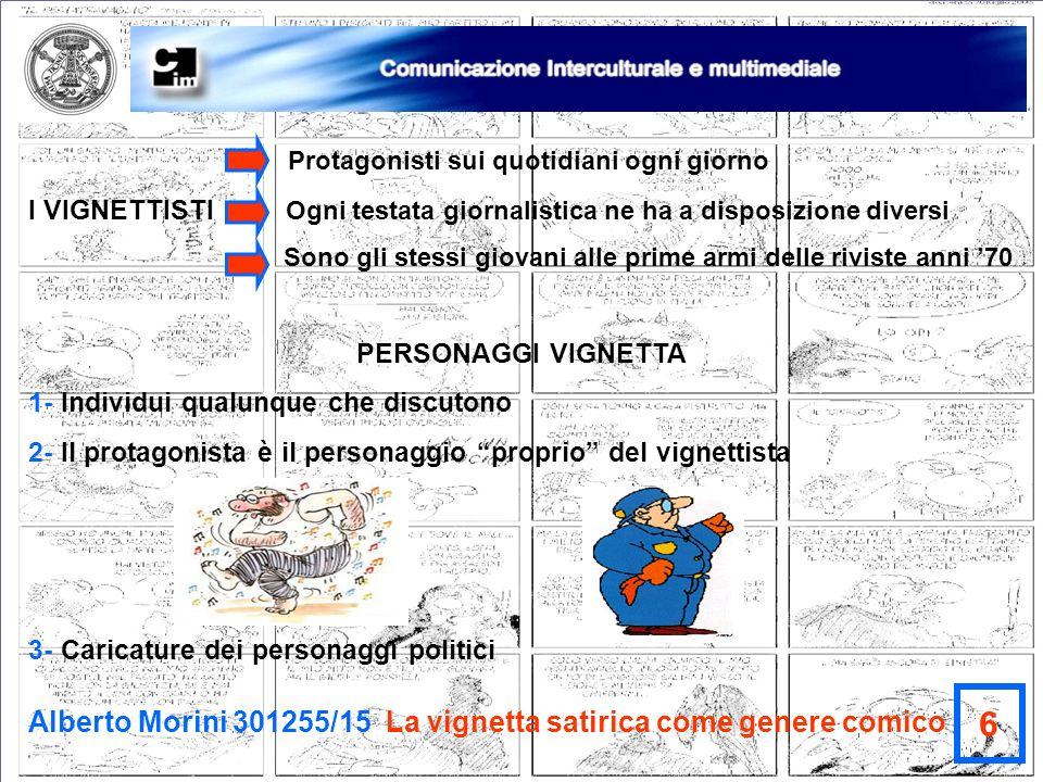 Alberto Morini 301255/15 La vignetta satirica come genere comico 6 Protagonisti sui quotidiani ogni giorno I VIGNETTISTI Ogni testata giornalistica ne