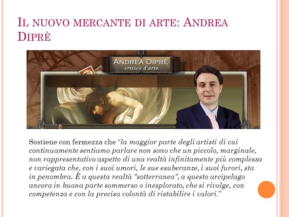 Andrea Diprè si propone come interfaccia, collegamento tra il mondo dellarte e gli artisti, quegli artisti numerosi, ma non visibili.