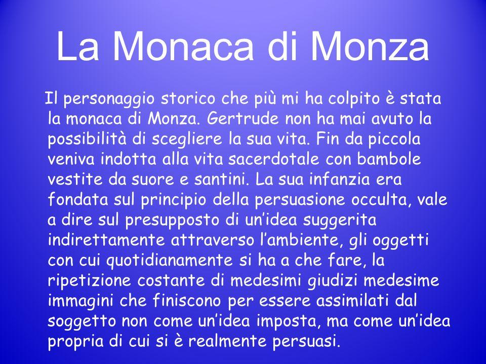 La Monaca di Monza Il personaggio storico che più mi ha colpito è stata la monaca di Monza. Gertrude non ha mai avuto la possibilità di scegliere la s