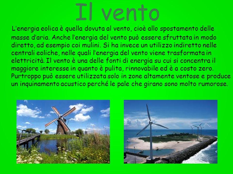 Il vento Lenergia eolica è quella dovuta al vento, cioè allo spostamento delle masse daria. Anche lenergia del vento può essere sfruttata in modo dire