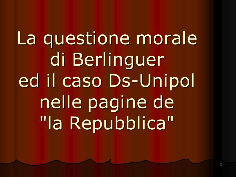1 La questione morale di Berlinguer ed il caso Ds-Unipol nelle pagine de la Repubblica