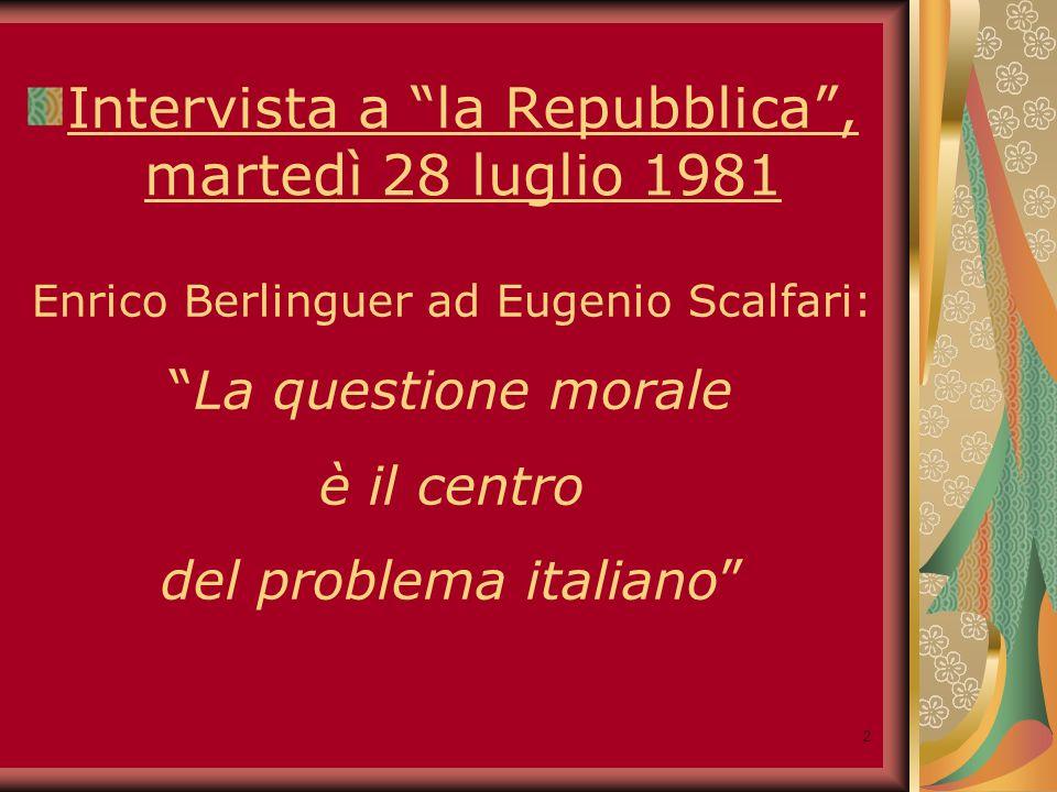 2 Intervista a la Repubblica, martedì 28 luglio 1981 Enrico Berlinguer ad Eugenio Scalfari: La questione morale è il centro del problema italiano