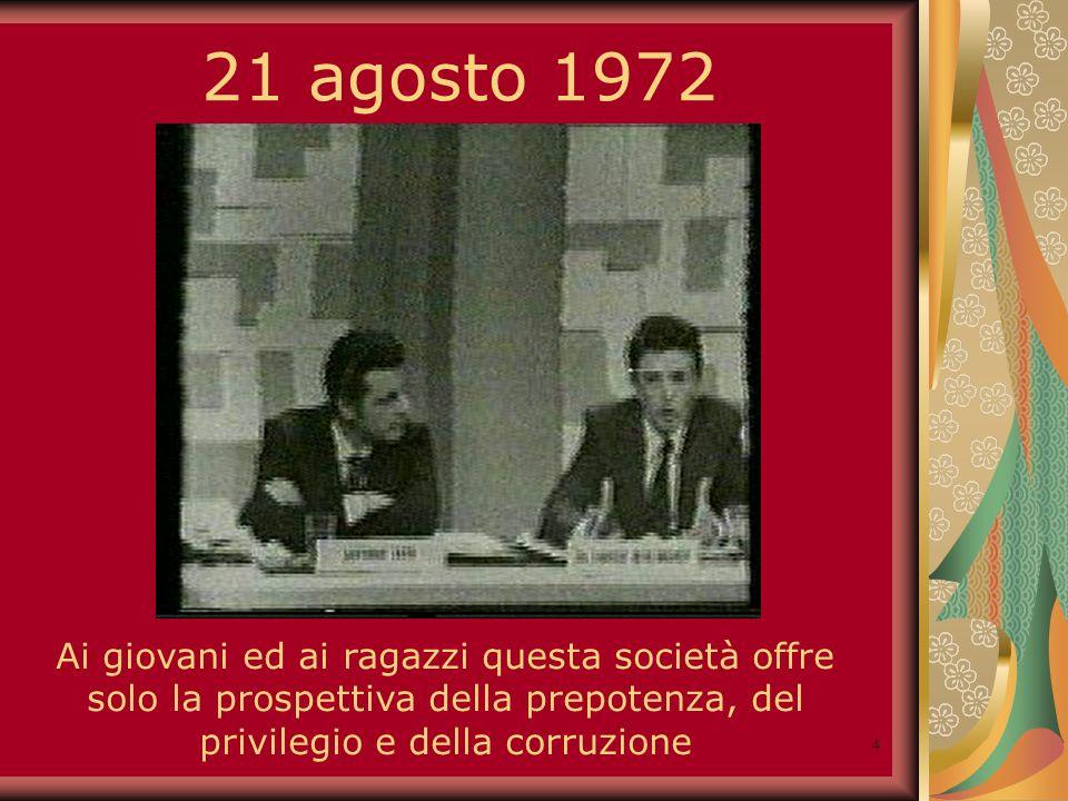 4 21 agosto 1972 Ai giovani ed ai ragazzi questa società offre solo la prospettiva della prepotenza, del privilegio e della corruzione