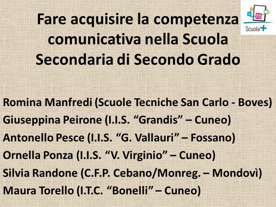 Fare acquisire la competenza comunicativa nella Scuola Secondaria di Secondo Grado Romina Manfredi (Scuole Tecniche San Carlo - Boves) Giuseppina Peir