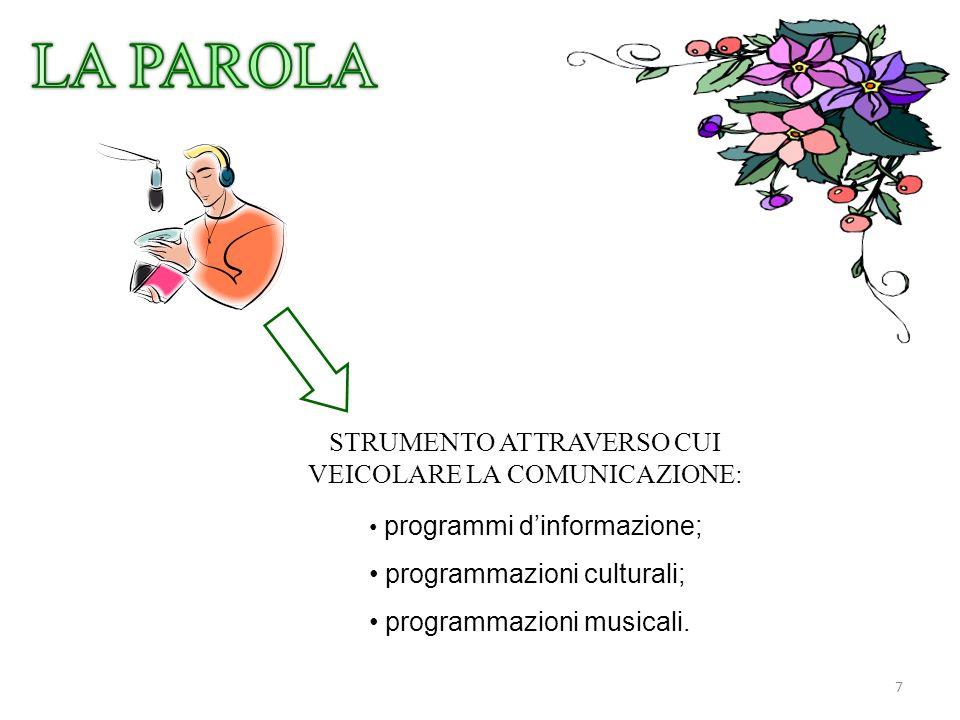 7 STRUMENTO ATTRAVERSO CUI VEICOLARE LA COMUNICAZIONE: programmi dinformazione; programmazioni culturali; programmazioni musicali.
