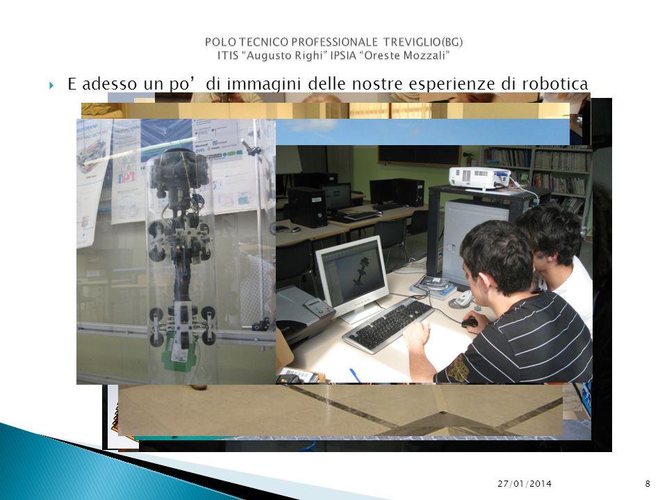 8 E adesso un po di immagini delle nostre esperienze di robotica