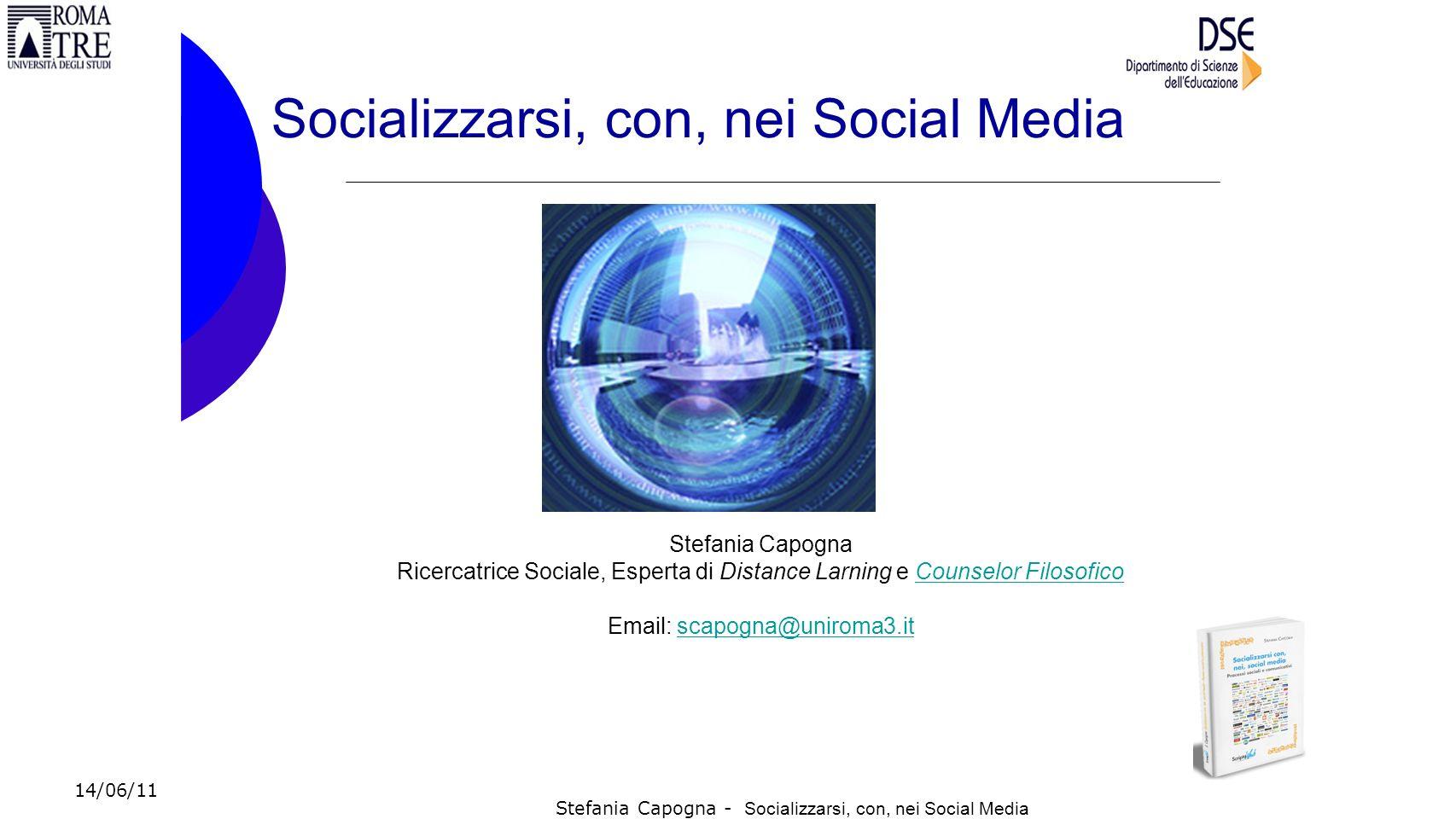 Stefania Capogna - Socializzarsi, con, nei Social Media Stefania Capogna Ricercatrice Sociale, Esperta di Distance Larning e Counselor FilosoficoCouns
