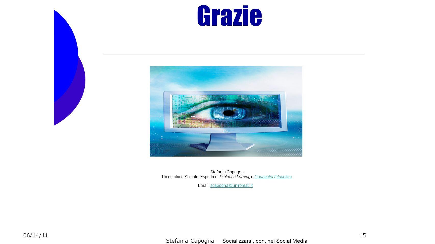 15 22 Grazie 06/14/11 Stefania Capogna - Socializzarsi, con, nei Social Media Stefania Capogna Ricercatrice Sociale, Esperta di Distance Larning e Cou