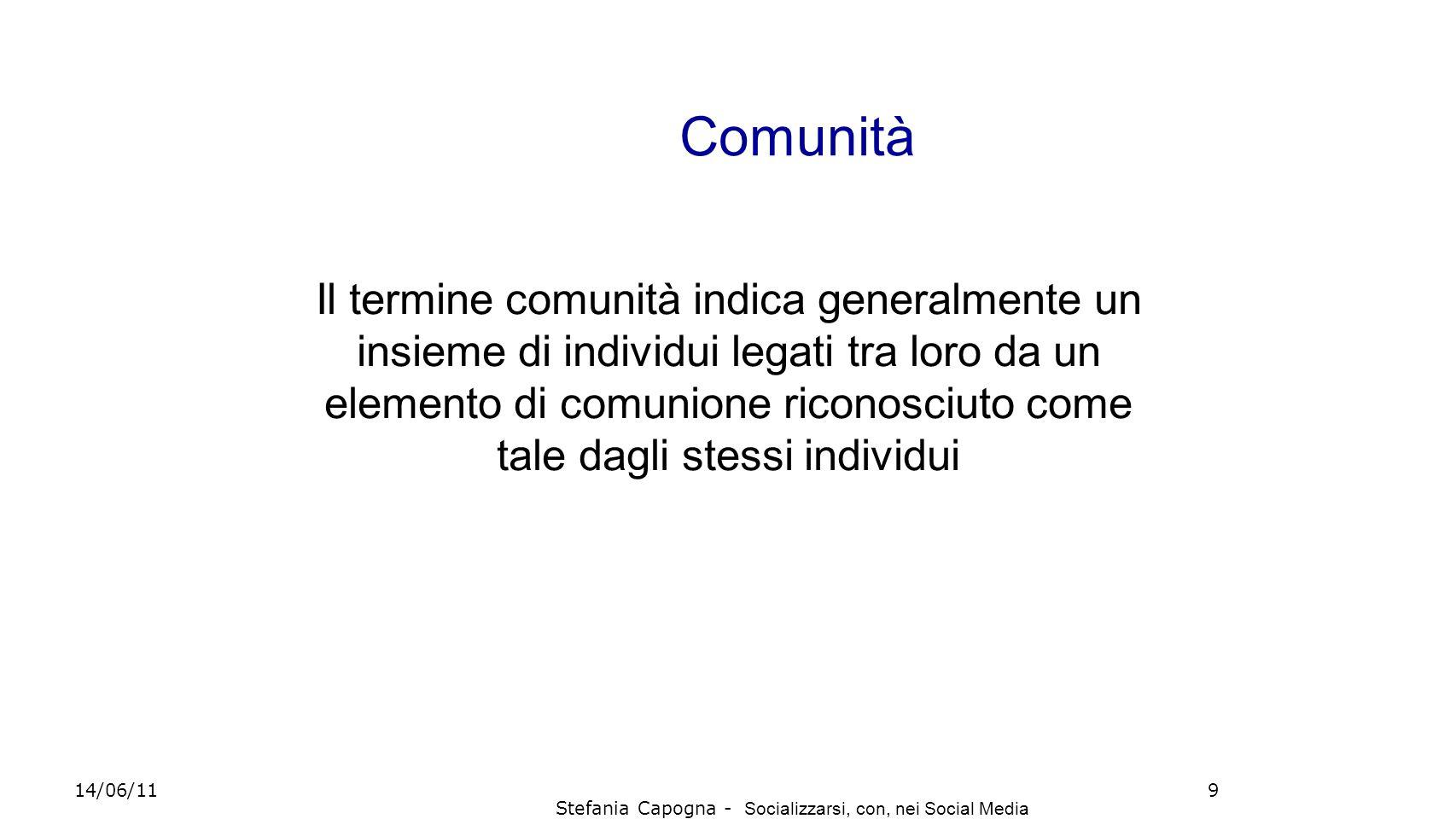 Comunità Il termine comunità indica generalmente un insieme di individui legati tra loro da un elemento di comunione riconosciuto come tale dagli stes