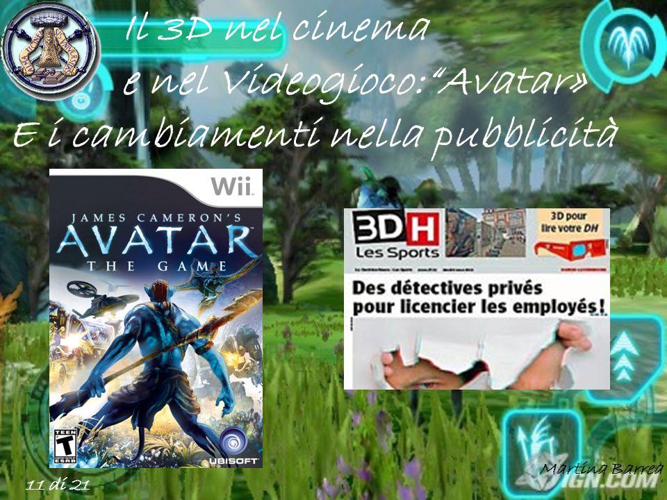 Il 3D nel cinema e nel Videogioco:Avatar» E i cambiamenti nella pubblicità 11 di 21 Martina Barrea