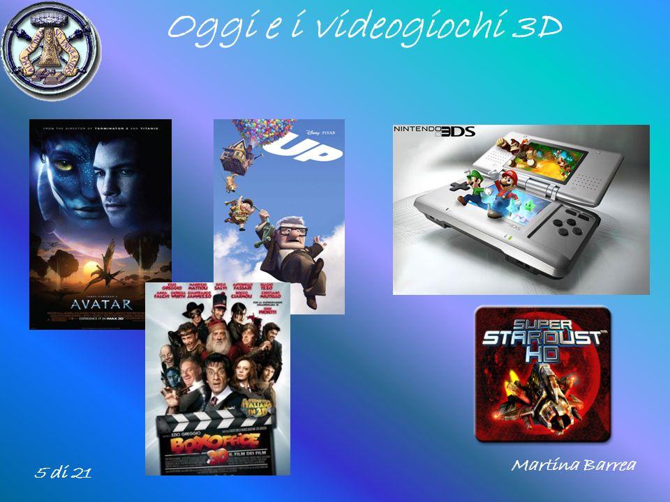 Oggi e i videogiochi 3D 5 di 21 Martina Barrea