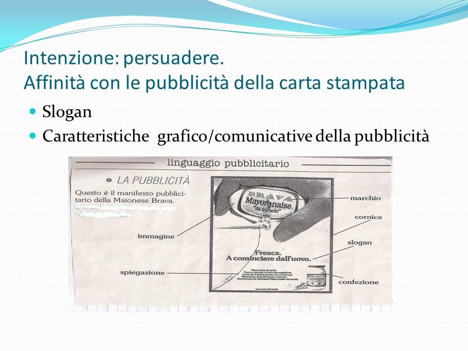 Intenzione: persuadere. Affinità con le pubblicità della carta stampata Slogan Caratteristiche grafico/comunicative della pubblicità