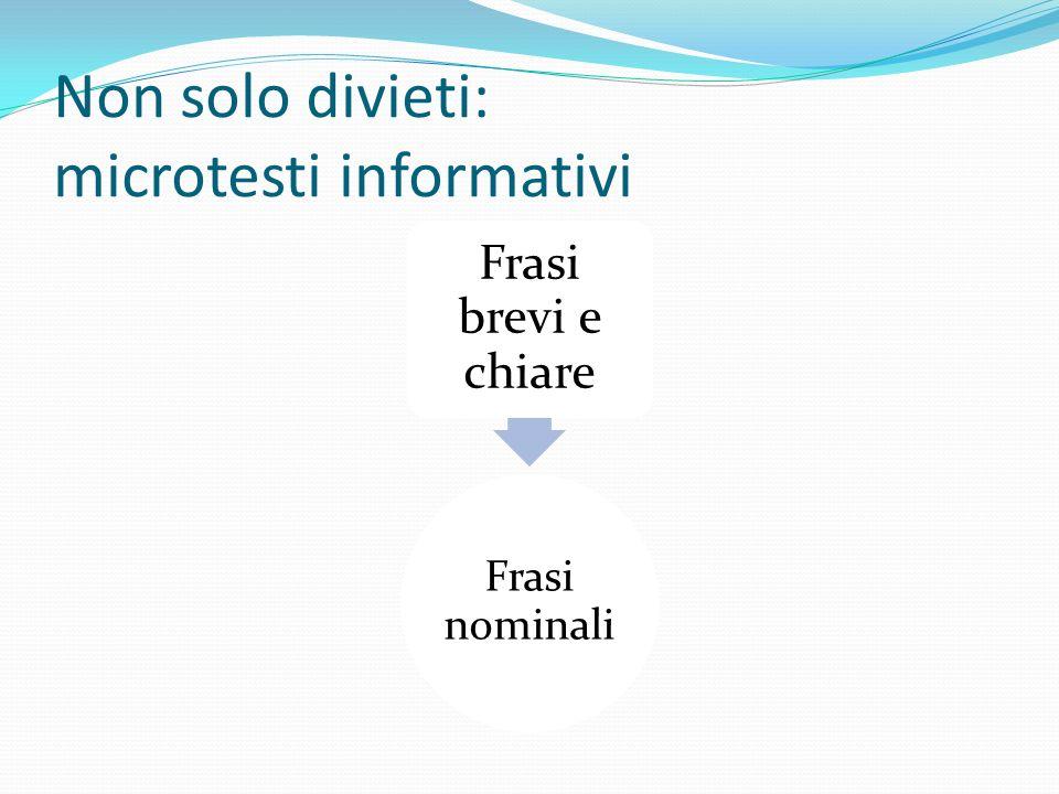 Non solo divieti: microtesti informativi Frasi nominali Frasi brevi e chiare