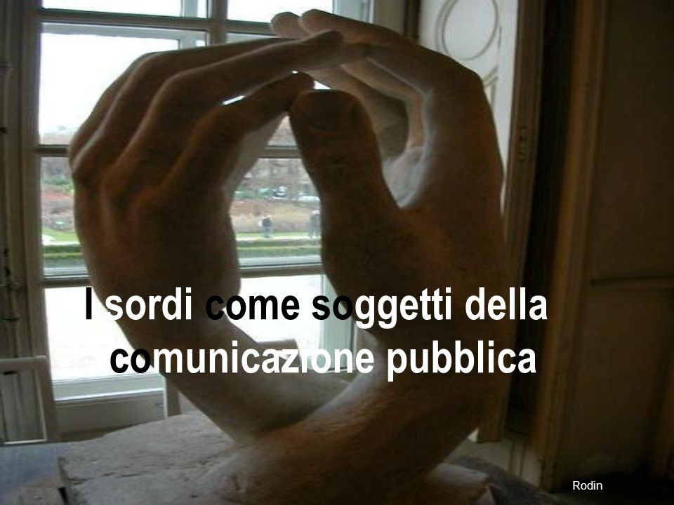 I sordi come soggetti della comunicazione pubblica Rodin