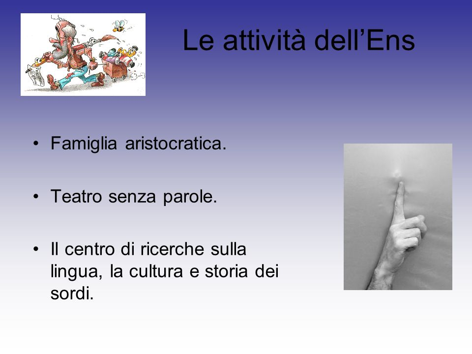Le attività dellEns Famiglia aristocratica. Teatro senza parole. Il centro di ricerche sulla lingua, la cultura e storia dei sordi.