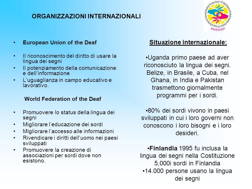 European Union of the Deaf Il riconoscimento del diritto di usare la lingua dei segni Il potenziamento della comunicazione e dellinformazione Luguagli