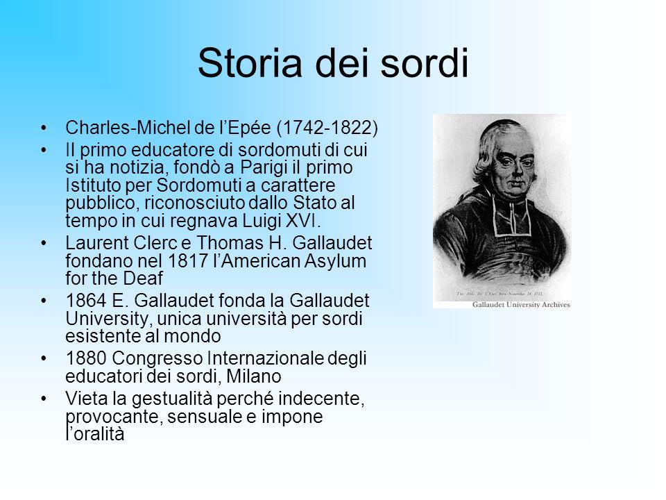 Storia dei sordi Charles-Michel de lEpée (1742-1822) Il primo educatore di sordomuti di cui si ha notizia, fondò a Parigi il primo Istituto per Sordom