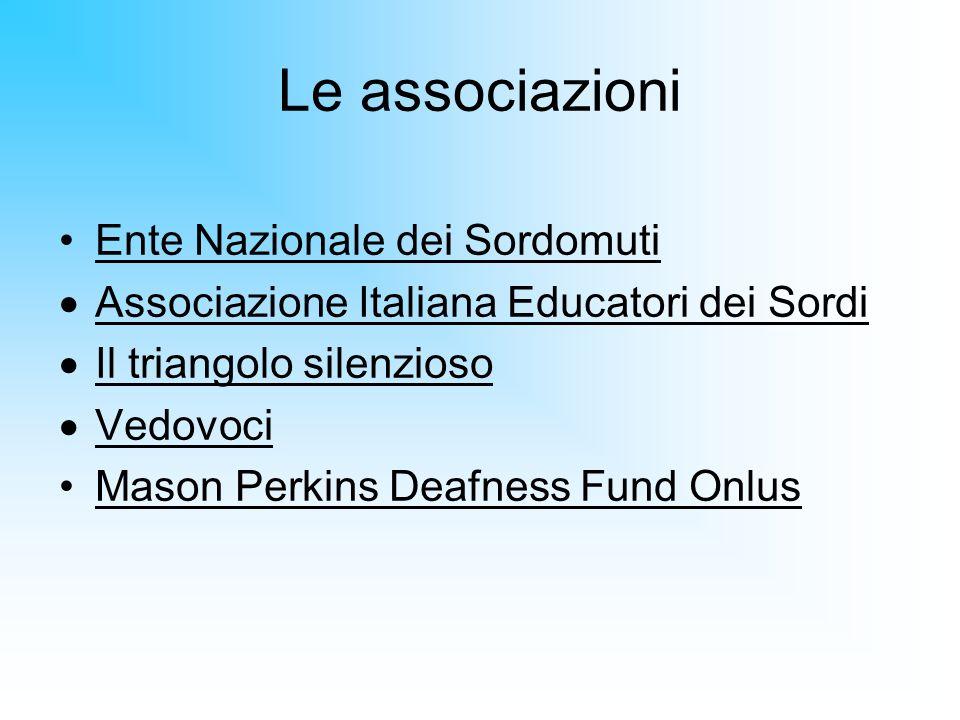 Le associazioni Ente Nazionale dei Sordomuti Associazione Italiana Educatori dei Sordi Il triangolo silenzioso Vedovoci Mason Perkins Deafness Fund On