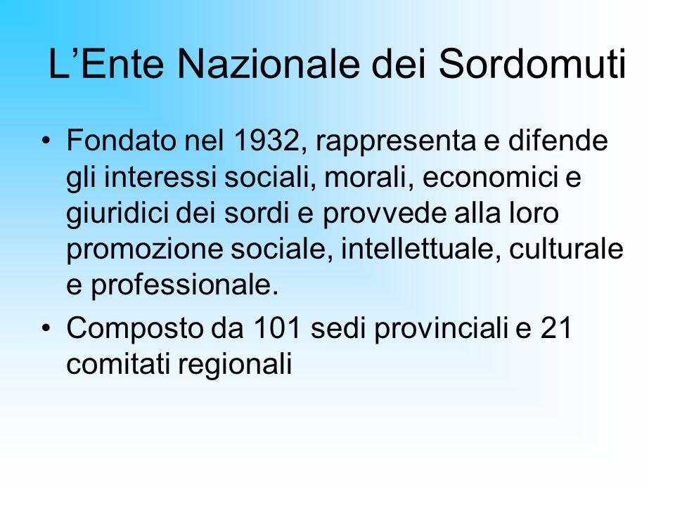 LEnte Nazionale dei Sordomuti Fondato nel 1932, rappresenta e difende gli interessi sociali, morali, economici e giuridici dei sordi e provvede alla l