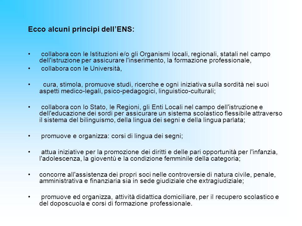 Ecco alcuni principi dellENS: collabora con le Istituzioni e/o gli Organismi locali, regionali, statali nel campo dell'istruzione per assicurare l'ins